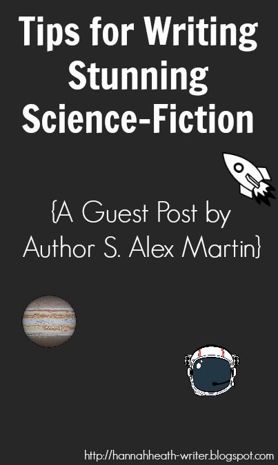 Hannah Heath: Tips for Writing Stunning Science-Fiction: A Guest Post by Author S. Alex Martin