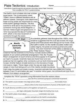 "Plate Tectonics - Introduction and Map Activity Introduction to the basics of Plate Tectonics. Information includes Alfred Wegener, Plate Tectonic Evidence, Plate Facts and ""Fill In"" questions."