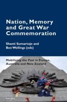 Nation, Memory and Great War Commemoration [electronic resource] : Mobilizing the Past in Europe, Australia and New Zealand
