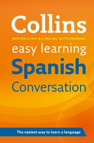 From 2.19 Easy Learning Spanish Conversation (collins Easy Learning Spanish)