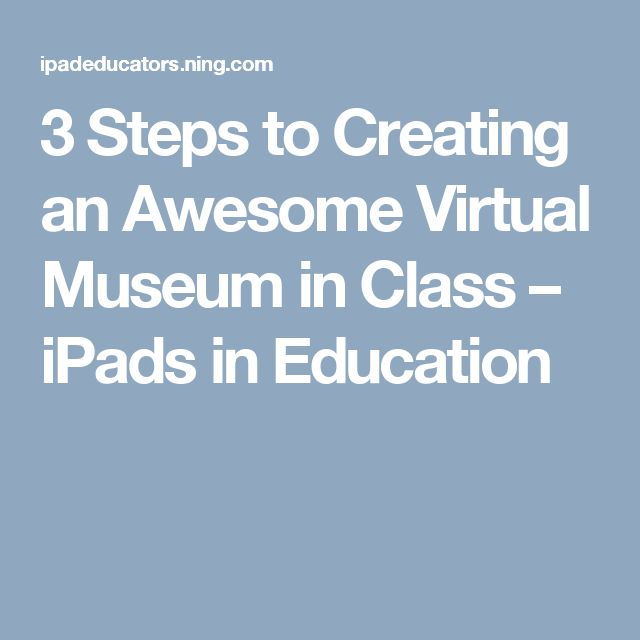 3 Steps to Creating an Awesome Virtual Museum in Class – iPads in Education