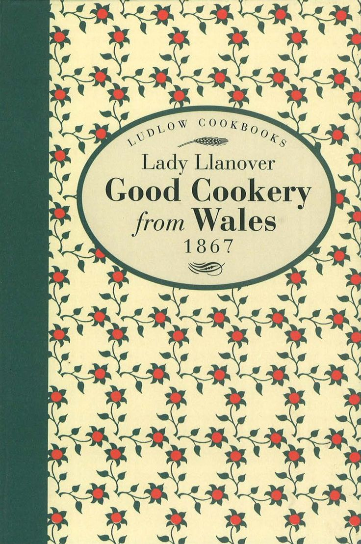 Good Cookery from Wales by Lady Llanover | Quiller Publishing. Lady Llanover's extraordinary recipes are now recognised as classic Welsh fare, from breads, biscuits and puddings to classics such as her salt duck and her chicken and leek pie. A real treasure. #recipes #food #cooking #wales