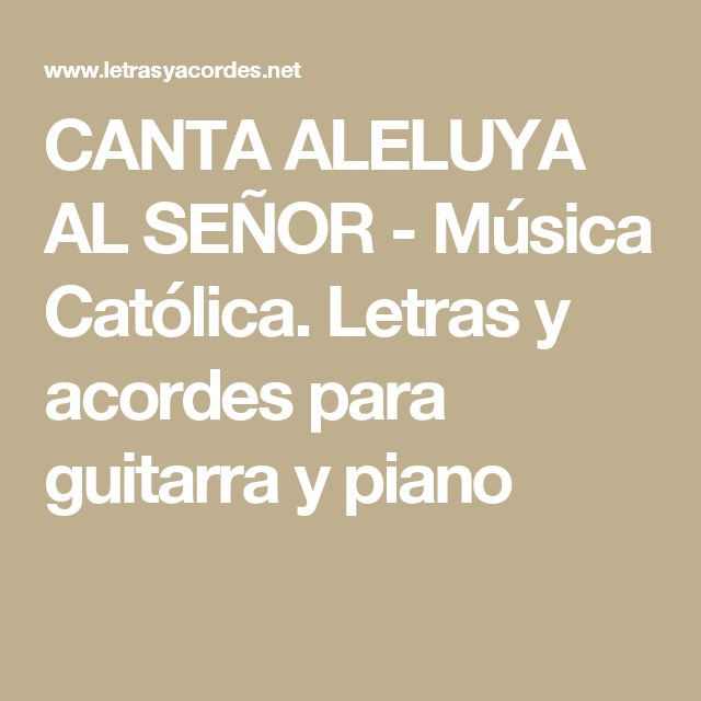 CANTA ALELUYA AL SEÑOR - Música Católica. Letras y acordes para guitarra y piano