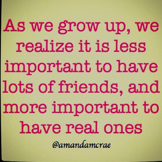 It is less important to have lost of friends, more important to have real ones......this is so true!! I suppose I have lost a few, hard but makes you stronger, only a few friends near and dear to me....blessed
