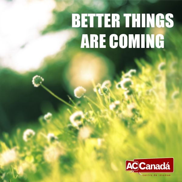 Aprendiendo expresiones. Better things are coming. http://accanada.com/