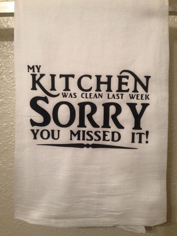 Kitchen Towel Kitchen Was Clean Yesterday Sorry You Missed It Funny Home Decor Humorous