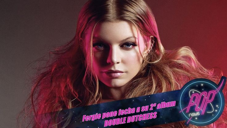 awesome Fergie pone fecha a Double Dutchess su 2º album
