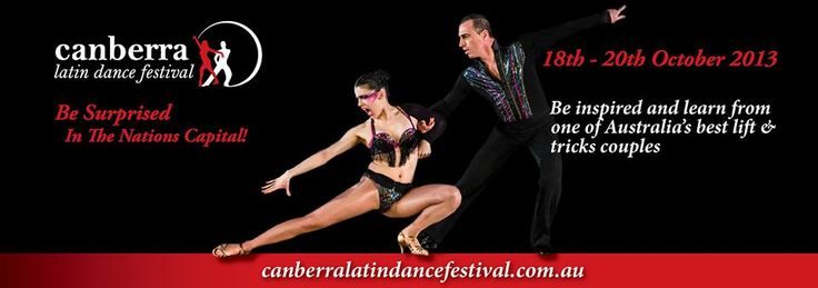Canberra Latin Dance Festival - October 18th to 20th 2013 - canberralatindancefestival.com.au.  Be inspired and learn from one of Australia's best Lift & Tricks couples.