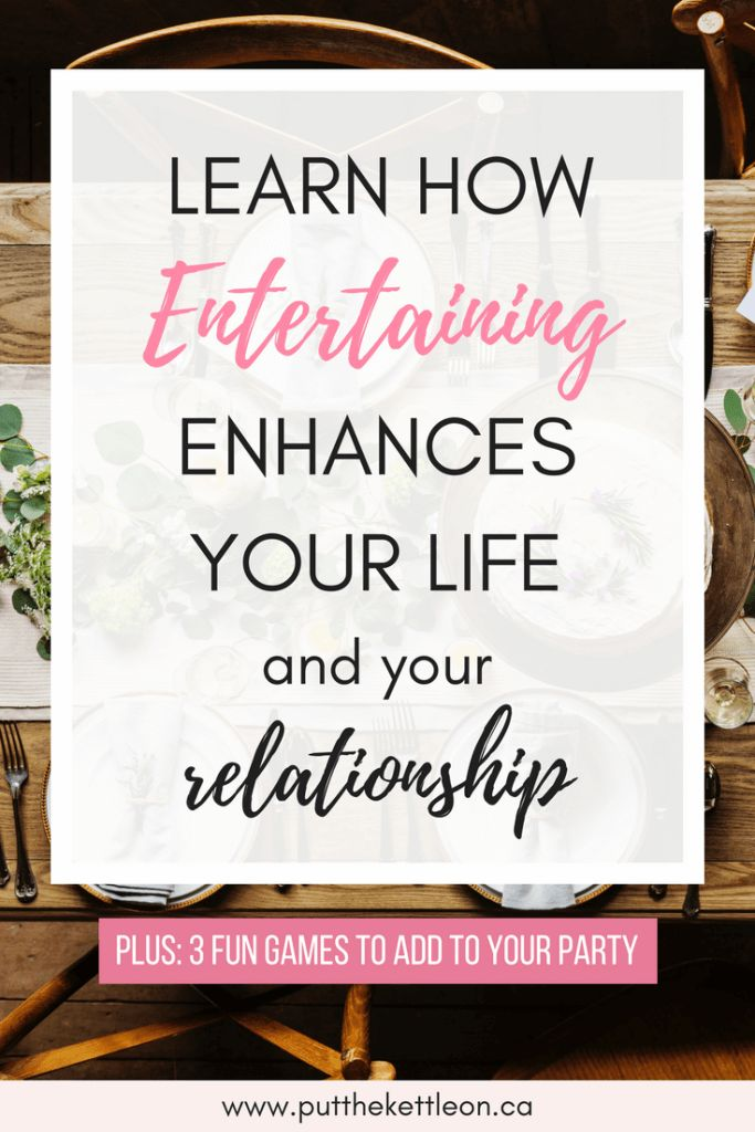 How Entertaining at Home Enhances Your Life (and Your Relationship). Tips  to entertain with no stress and to enjoy yourself - PutTheKettleOn.ca