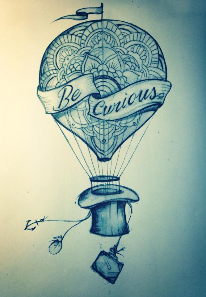 """Hot Air Balloon tattoo sketch """"be curious"""""""
