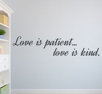 Love is patient, Love is kind.  All our wall stickers/decals are available in a great range of sizes and colours - and can be personalised to be truly custom.