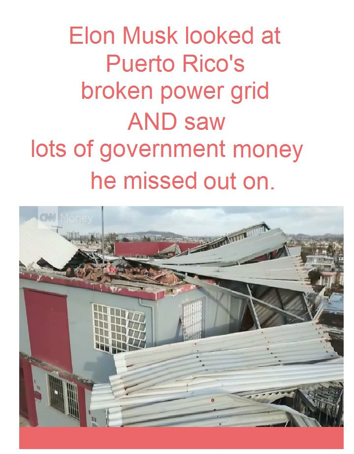 What was behind screaming over small company winning bid? MONEY!!? Elon saw billions he could suck out of the US govt - & his connections are POWERFUL - where just a little slander goes a long way. http://money.cnn.com/2017/10/05/news/economy/elon-musk-puerto-rico-tesla-power-grid/index.html