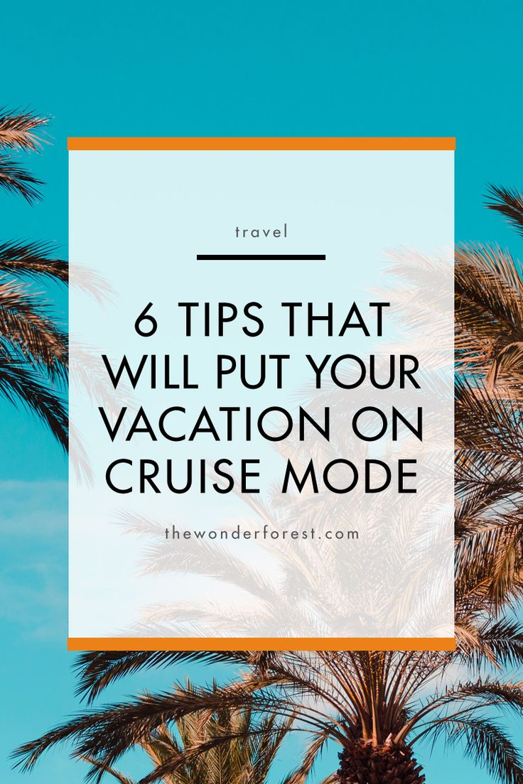 6 Tips That Will Put Your Vacation on Cruise Mode