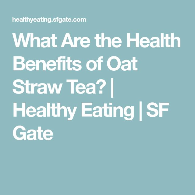 What Are the Health Benefits of Oat Straw Tea? | Healthy Eating | SF Gate