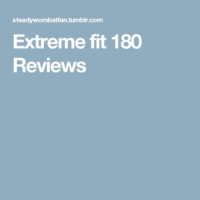 Extreme fit 180 Reviews