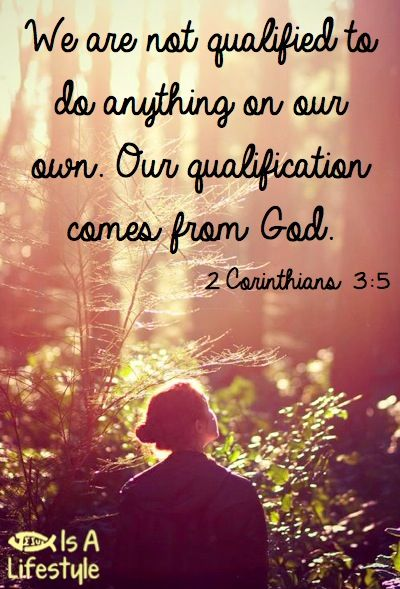 """Not that we are sufficient of ourselves to think any thing as of ourselves; but our sufficiency is of God."" {I Corinthians 3:5}"