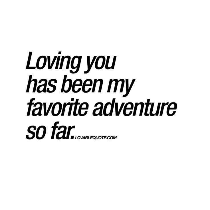 Loving You Has Been My Favorite Adventure So Far.