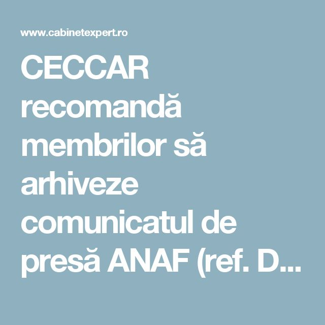CECCAR recomandă membrilor să arhiveze comunicatul de presă ANAF (ref. D 010 cu date contabil), pentru a putea fi folosit ulterior în caz de necesitate   CabinetExpert.ro - blog contabilitate