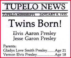 Tupelo Mississippi – The Birth Palce Of Elvis Elvis Aaron Presley lay in is mothers arms in the bedroom. His brother, jesse Garon, lay in a cardboard box in the kitchen. Jesse had been born 35 minutes before Elvis. Still born.