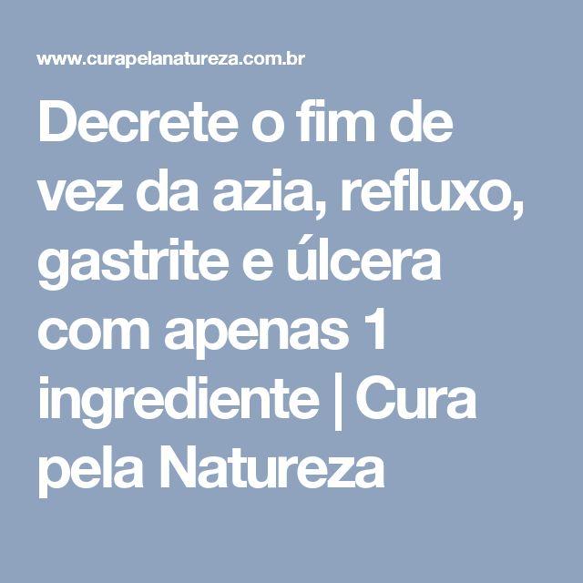 Decrete o fim de vez da azia, refluxo, gastrite e úlcera com apenas 1 ingrediente   Cura pela Natureza