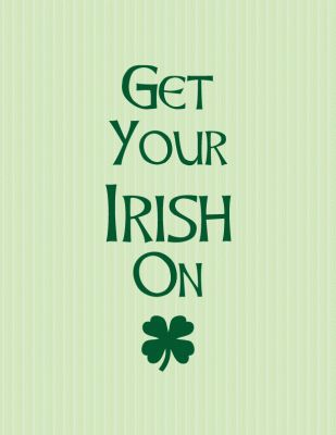 get your irish on . . . #printable