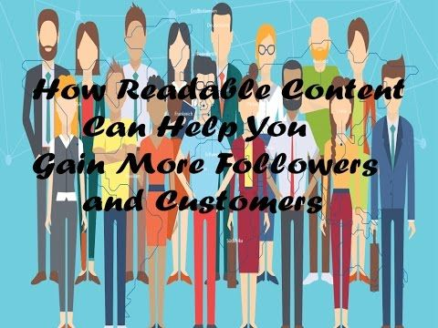 How Readable Content Can Help You Gain More Followers and Customers
