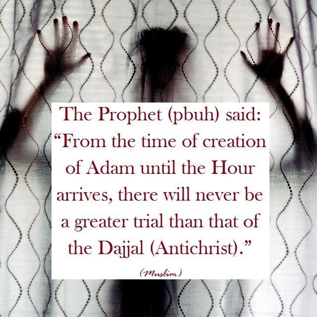 The trial of Dajjal (Antichrist).