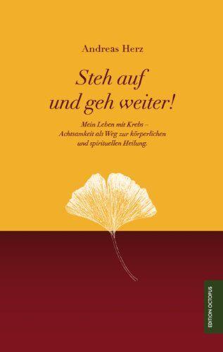 Steh auf und geh weiter!: Mein Leben mit Krebs - Achtsamkeit als Weg zur körperlichen und spirituellen Heilung. von Andreas Herz http://www.amazon.de/dp/3869918829/ref=cm_sw_r_pi_dp_SWOmub1XAJJ09