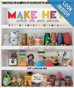 Make Hey While the Sun Shines: 25 Crafty Projects and Recipes