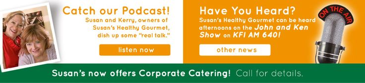 Susan's Healthy Gourmet - San Diego Food Delivery, Los Angeles Meal Delivery, Los Angeles Prepared and Delivered Meals, Meals Delivered Orange County California, South Orange County Prepared Meals, Healthy Food Delivery Riverside, Personal Chef Los Angeles, meal deliveries