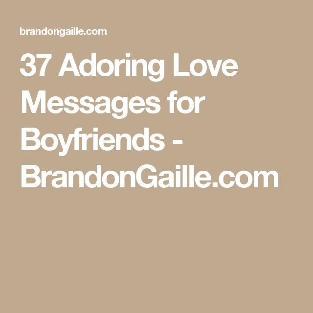 37 Adoring Love Messages for Boyfriends - BrandonGaille.com