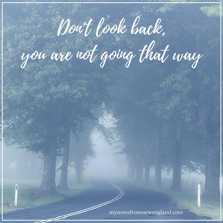 I so often hear people bitching about the past or talking about past wrongs.  Such a waste of time and emotion.  So much better to let things go. Don't look back, you are not going that way.