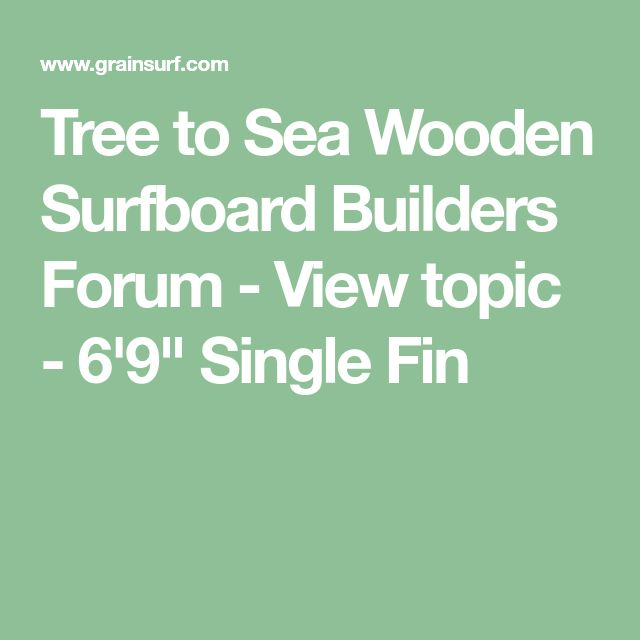 "Tree to Sea Wooden Surfboard Builders Forum - View topic - 6'9"" Single Fin"