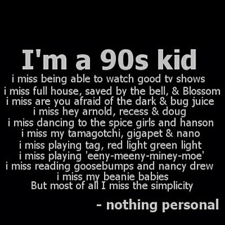 90s KID. Even though I didn't grow up in the 90s