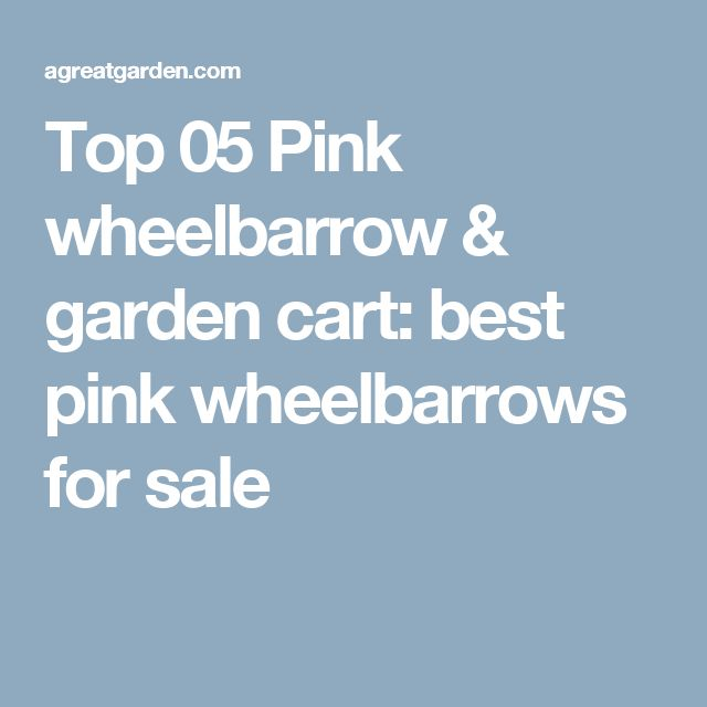 Top 05 Pink wheelbarrow & garden cart: best pink wheelbarrows for sale