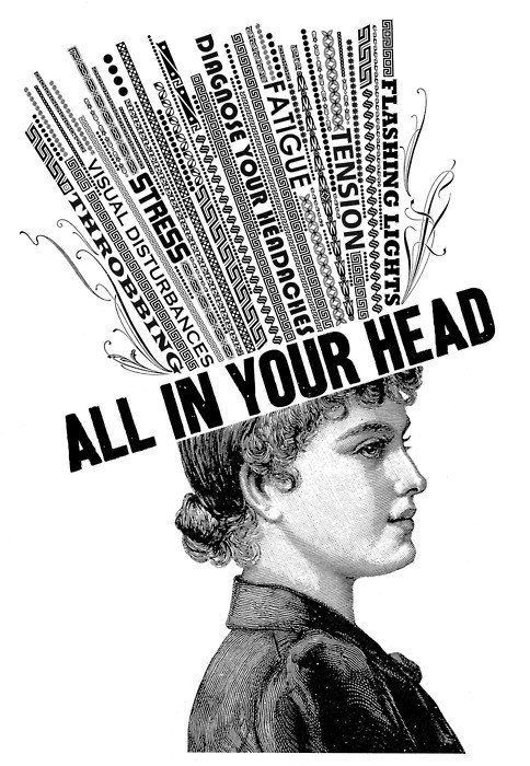 "This image plays on the thoughts that we have. The text ""all in your head"" written horizontally seems to be as if a banner and the words written vertically are exploding out of the banner as if an explosion of emotions."