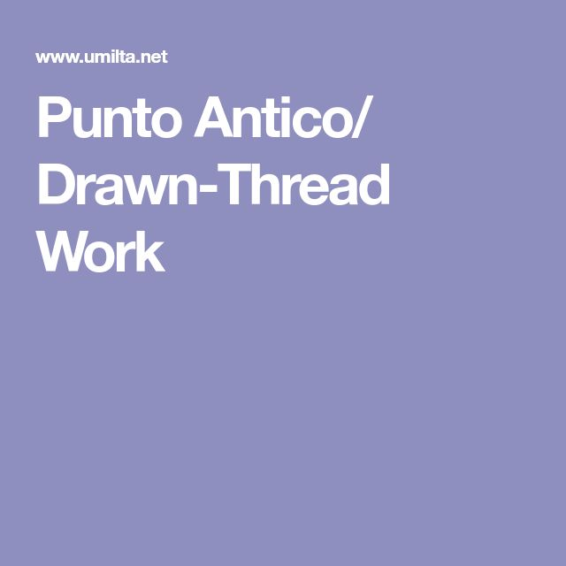 Punto Antico/ Drawn-Thread Work