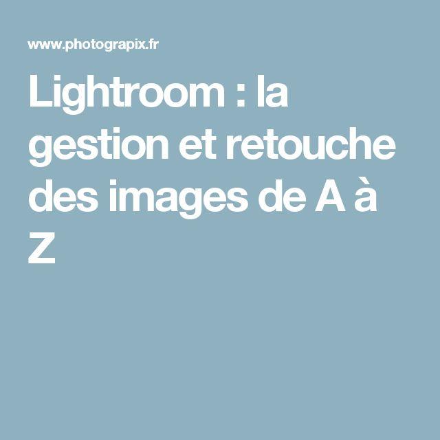 Lightroom : la gestion et retouche des images de A à Z