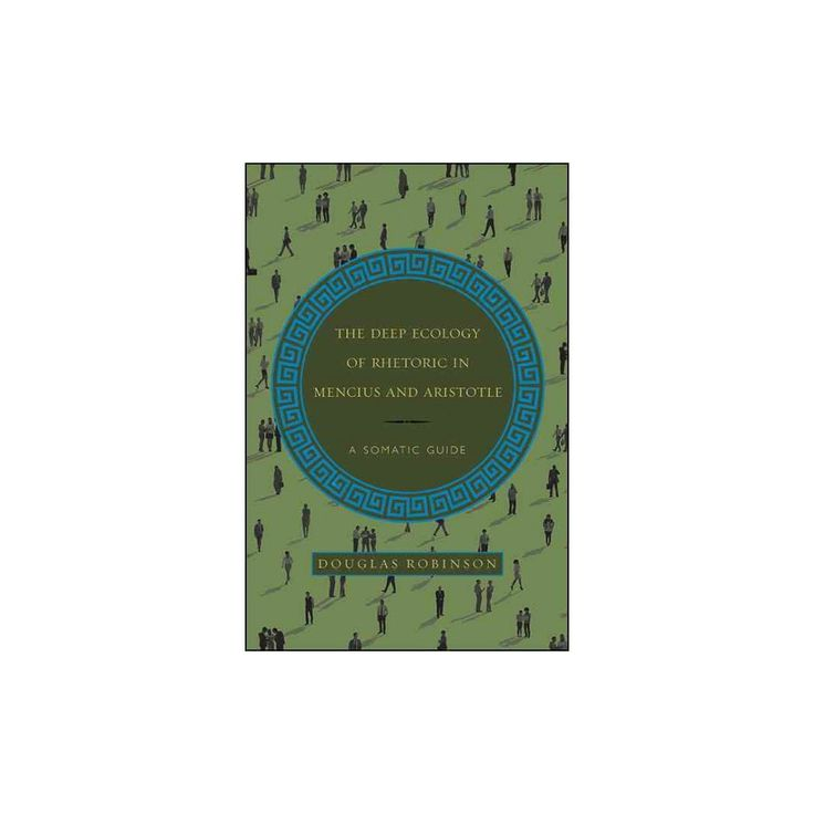 Deep Ecology of Rhetoric in Mencius and Aristotle : A Somatic Guide (Reprint) (Paperback) (Douglas