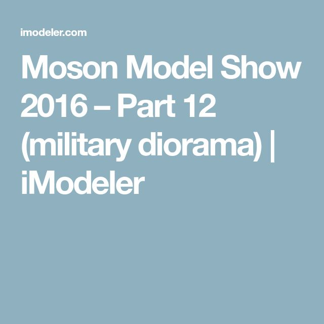 Moson Model Show 2016 – Part 12 (military diorama) | iModeler