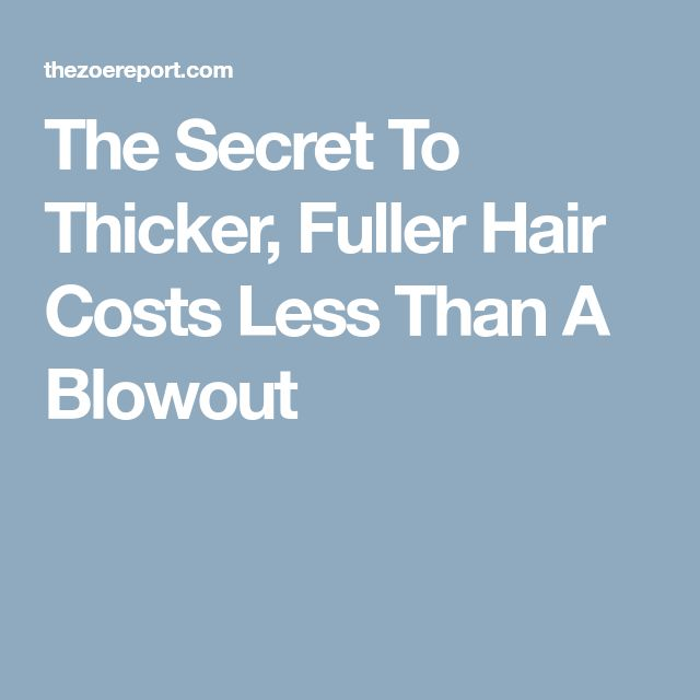 The Secret To Thicker, Fuller Hair Costs Less Than A Blowout