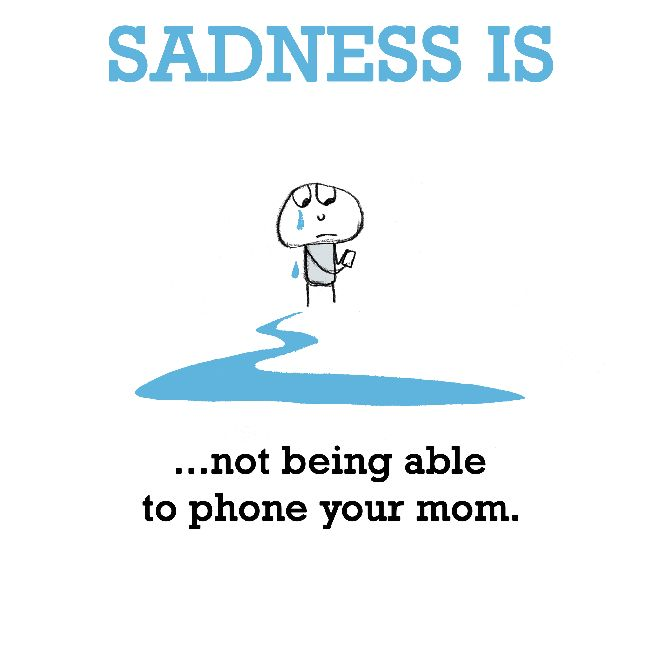 Your Not A Mother Quotes: Sadness Is, Not Being Able To Phone Your Mom.