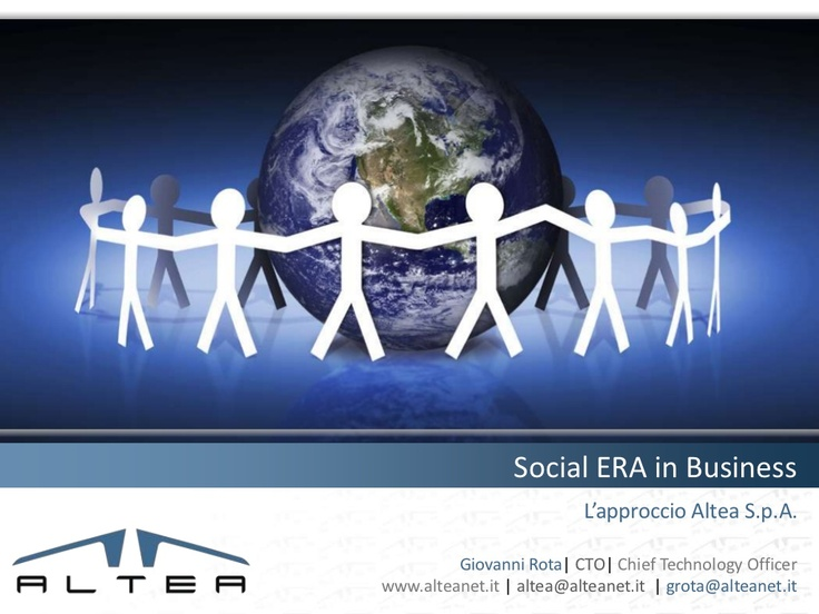 Social ERA in Business . The Altea's approach. by Giovanni Rota via Slideshare