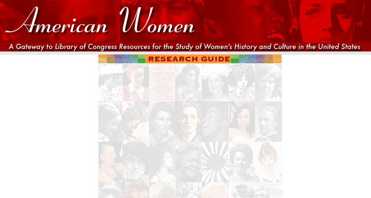 American Women-A Gateway to Library of Congress Resources for the Study of Women's History and Culture in the US