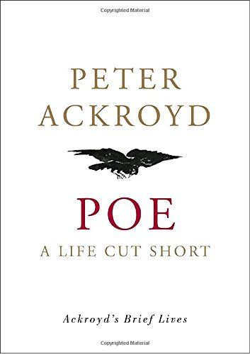 Poe: A Life Cut Short (Ackroyd's Brief Lives):   <p>Gothic, mysterious, theatrical, fatally flawed, and dazzling, the life of Edgar Allan Poe, one of America's greatest and most versatile writers, is the ideal subject for Peter Ackroyd. Poe wrote lyrical poetry and macabre psychological melodramas; invented the first fictional detective; and produced pioneering works of science fiction and fantasy. His innovative style, images, and themes had a tremendous impact on European romanticism...