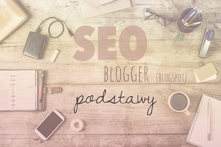 seo dla blogerów - optymalizacja posta na blogspot |poradnik dla blogerów | jak blogować | jak zarabiać na blogu | porady i triki dla początkujących blogerów