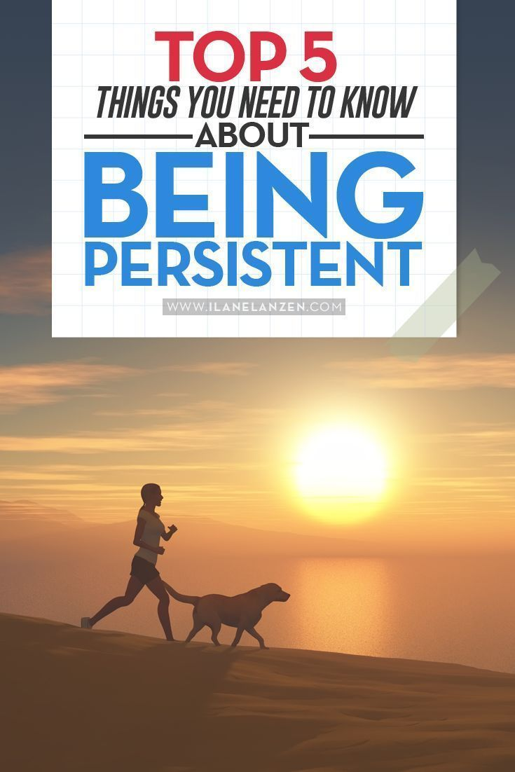 Persistent | There are times that you shouldnt be persistent | http://www.ilanelanzen.com/personaldevelopment/top-5-things-you-need-to-know-about-being-persistent/