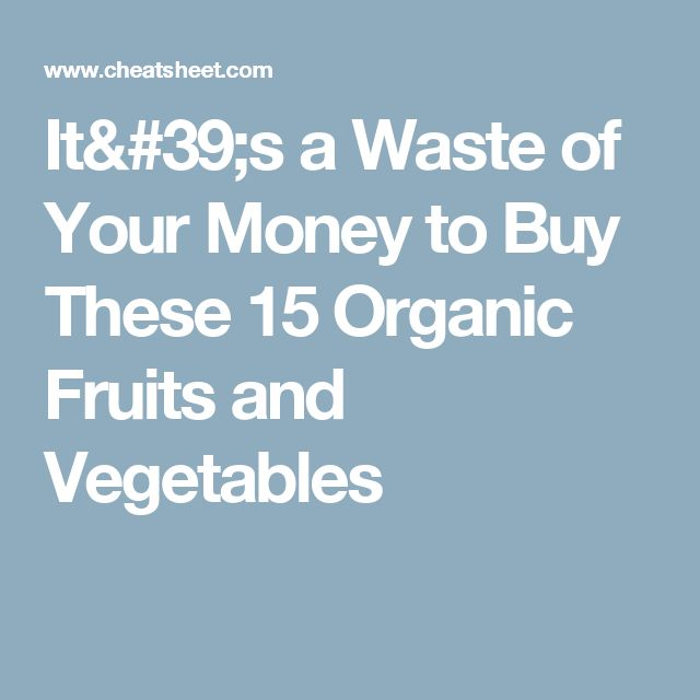 It's a Waste of Your Money to Buy These 15 Organic Fruits and Vegetables