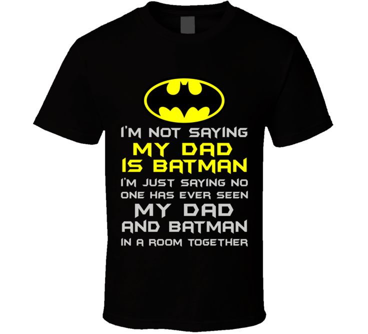 I'm not saying My Dad is Batman T Shirt I'm just saying no one has ever seen my Dad and Batman in a room together. How cute is this? This funny slogan Batman T Shirt is sure to prompt some laughs and
