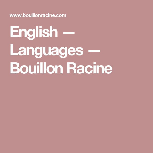 English — Languages — Bouillon Racine